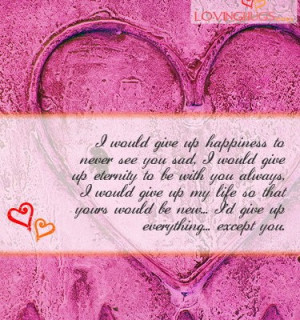 Would Give Up Happiness to Never See You Sad ~ Love Quote