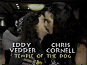 Edd ie Vedder and Chris Cornell…
