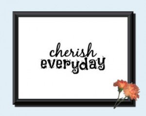 Wall print. Cherish everyday. Digital instant download. Wall print, 10 ...
