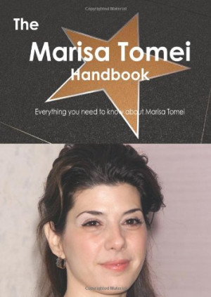 ... Marisa Tomei Handbook - Everything you need to know about Marisa Tomei