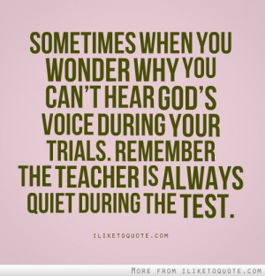 ... your trials. Remember the teacher is always quiet during the test