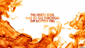 ... _2560x1440_the-finest-steel-has-to-go-through-the-hottest-fire.jpg