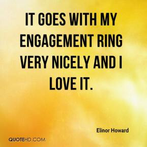 Elinor Howard - It goes with my engagement ring very nicely and I love ...