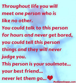 ... your soulmate..your best friend.. never let them go. Source: http