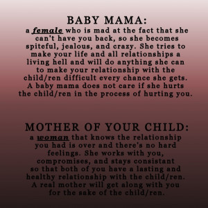There's a difference. BabyMama wants to always cause trouble and ...