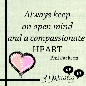 Keep An Open Mind Quotes Always keep an open mind and a