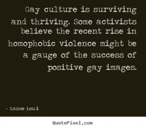 Lance Loud photo quote - Gay culture is surviving and thriving. some ...