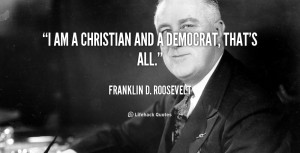 quote-Franklin-D.-Roosevelt-i-am-a-christian-and-a-democrat-103491.png