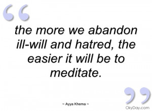 the more we abandon ill-will and hatred