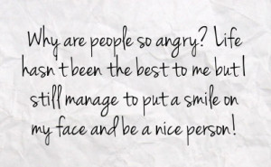 ... me but i still manage to put a smile on my face and be a nice person