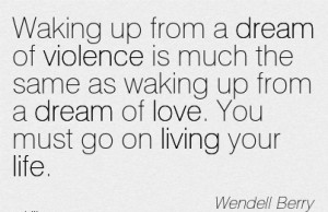 dream of violence is much the same as waking up from a dream of love ...