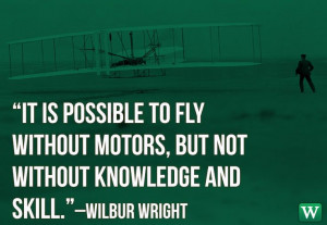 ... Wright brothers. Here is one of our favorite Wilbur Wright quotes. #
