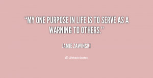 quote-Jamie-Zawinski-my-one-purpose-in-life-is-to-37649.png