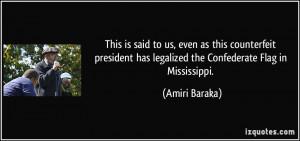 ... has legalized the Confederate Flag in Mississippi. - Amiri Baraka