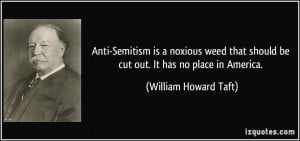 Anti-Semitism is a noxious weed that should be cut out. It has no ...