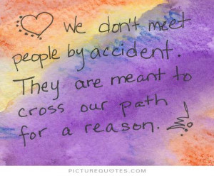we-dont-meet-people-by-accident-they-are-meant-to-cross-our-path-for-a ...