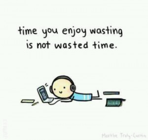 Wasting time? Lol nope.