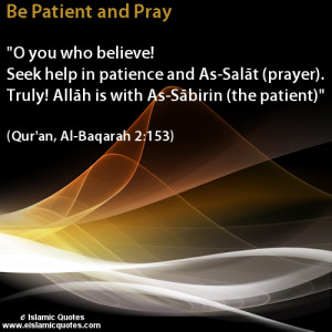 Be Patient And Pray, O You Who Believe! Seek Help In Patience….