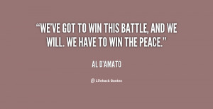 We've got to win this battle, and we will. We have to win the peace ...