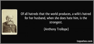 world produces, a wife's hatred for her husband, when she does hate ...