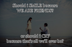 Should-i-SMILE-because-WE-ARE-friends-or-should-i-cry-because-thats ...