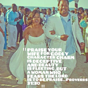 Quotes Picture: praise your wife for godly character charm is ...