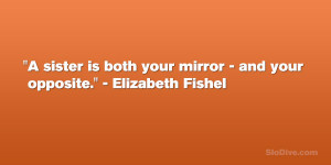 "sister is both your mirror – and your opposite."" – Elizabeth ..."