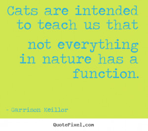 Quotes about inspirational - Cats are intended to teach us that not ...
