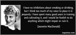 have no inhibitions about smoking or drinking, but I think too much ...