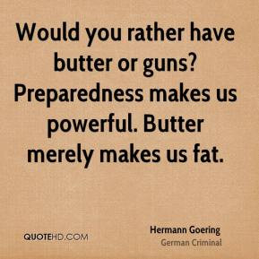 Hermann Goering - Would you rather have butter or guns? Preparedness ...