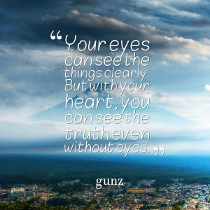 Quotes Picture: your eyes can see the things clearly but with your ...
