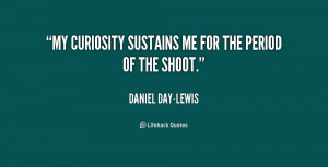 quote-Daniel-Day-Lewis-my-curiosity-sustains-me-for-the-period-233157 ...