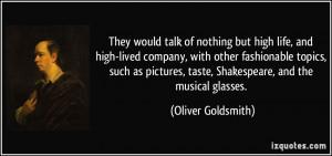 ... , taste, Shakespeare, and the musical glasses. - Oliver Goldsmith