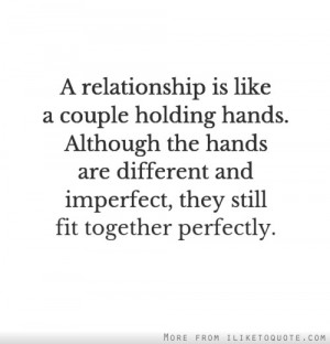 relationship is like a couple holding hands. Although the hands are ...