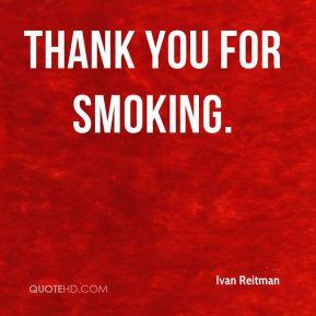 Ivan Reitman - Thank You for Smoking.