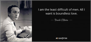... least difficult of men. All I want is boundless love. - Frank O'Hara