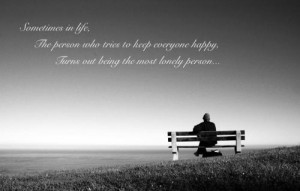 ... who tries to make everyone happy turns out to be the lonely one