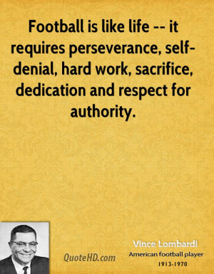 Football is like life -- it requires perseverance, self-denial, hard ...
