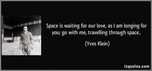 Space is waiting for our love, as I am longing for you; go with me ...