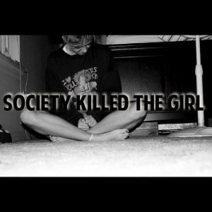 ... , love, pretty, quote, quotes, society kills, society kills the girl