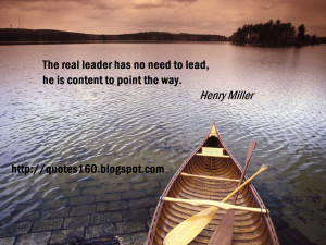 The Real Leader Has No Need To Lead,He Is Content to Point The Way ...