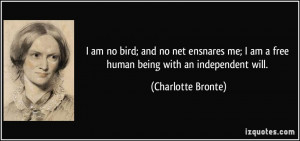 ... am a free human being with an independent will. - Charlotte Bronte
