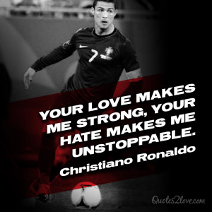 Your love makes me strong, your hate makes me unstoppable. Christiano ...