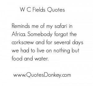 GREAT W.C. Fields quote - one of m'favs!!