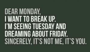 Breaking up with Monday!