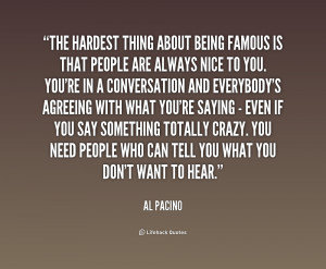 quote-Al-Pacino-the-hardest-thing-about-being-famous-is-160609.png