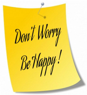 Don't worry. Be happy! - #Quote #Saying