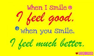 When I smile I feel good...