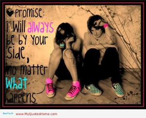 ... will always be by your side no matter what happens life quote