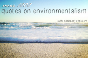 ... 1,000 quotes on environmentalism, simple living, sustainability